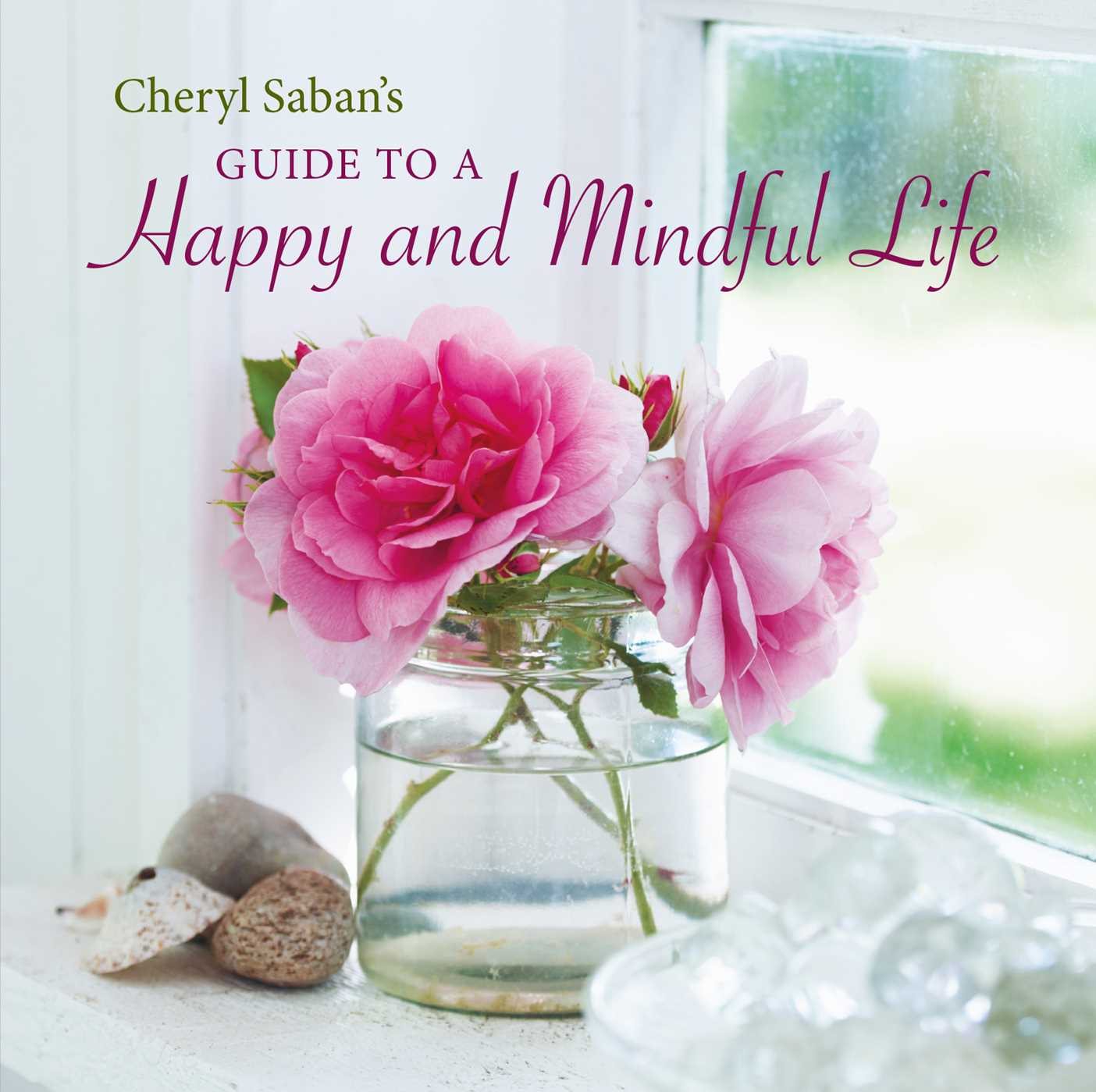 Cheryl sabans guide to a happy and mindful life 9781849758642 hr