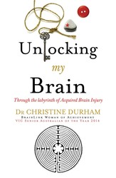 Unlocking My Brain; Through the labyrinth of Acquired Brain Injury