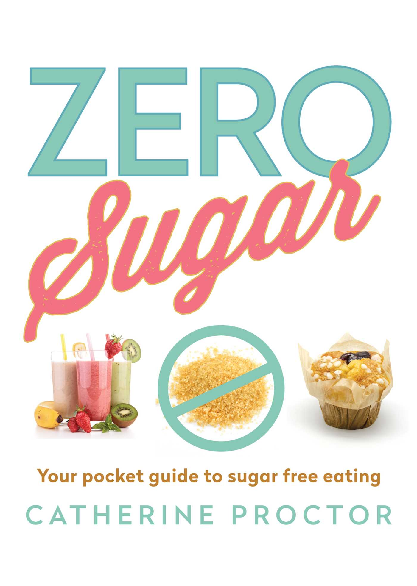 Zero Sugar eBook by Catherine Proctor | Official Publisher Page ...