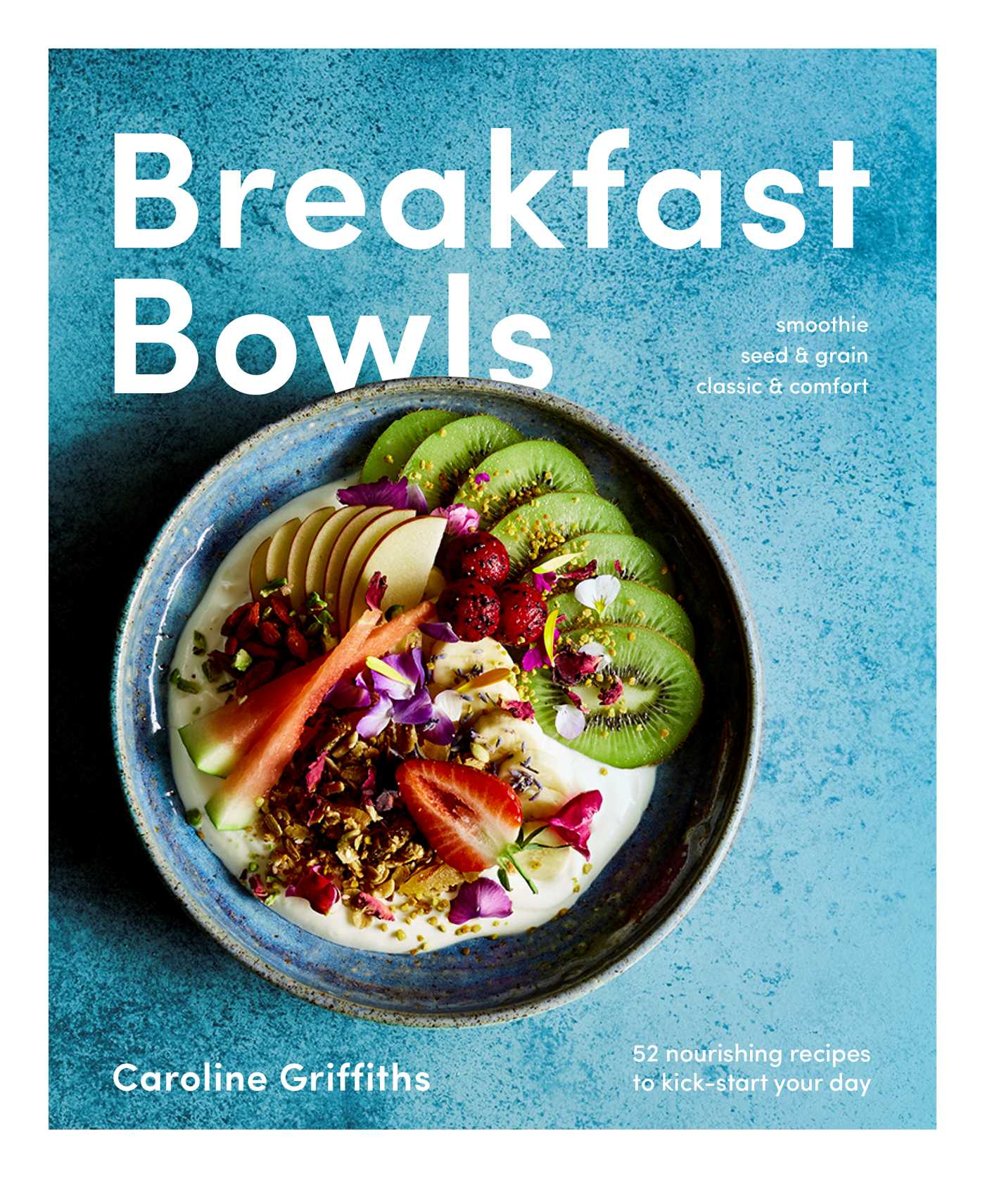 Breakfast bowls 52 nourishing recipes to kickstart your day 9781925418262 hr