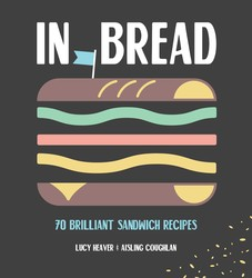 In Bread: 70 Brilliant Sandwich Recipes