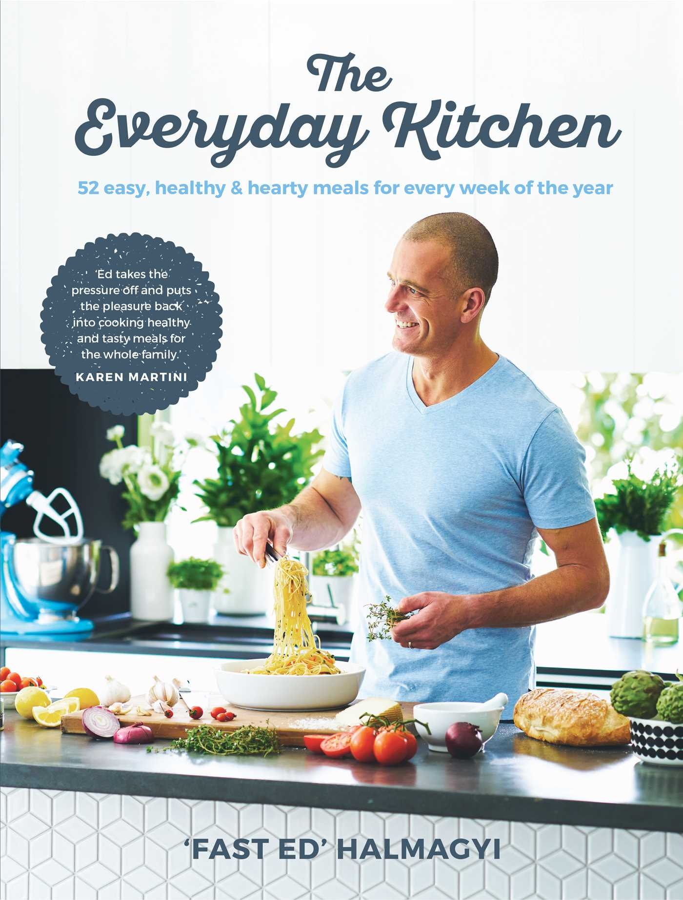 Everyday kitchen 52 easy healthy and hearty meals 9781925418392 hr