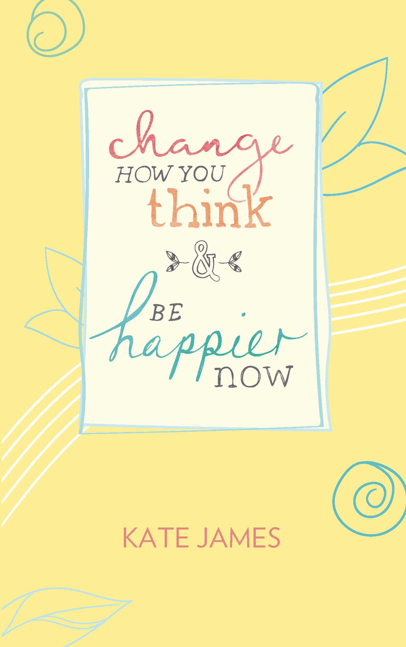 Change how you think and be happier now 9781925475425 hr
