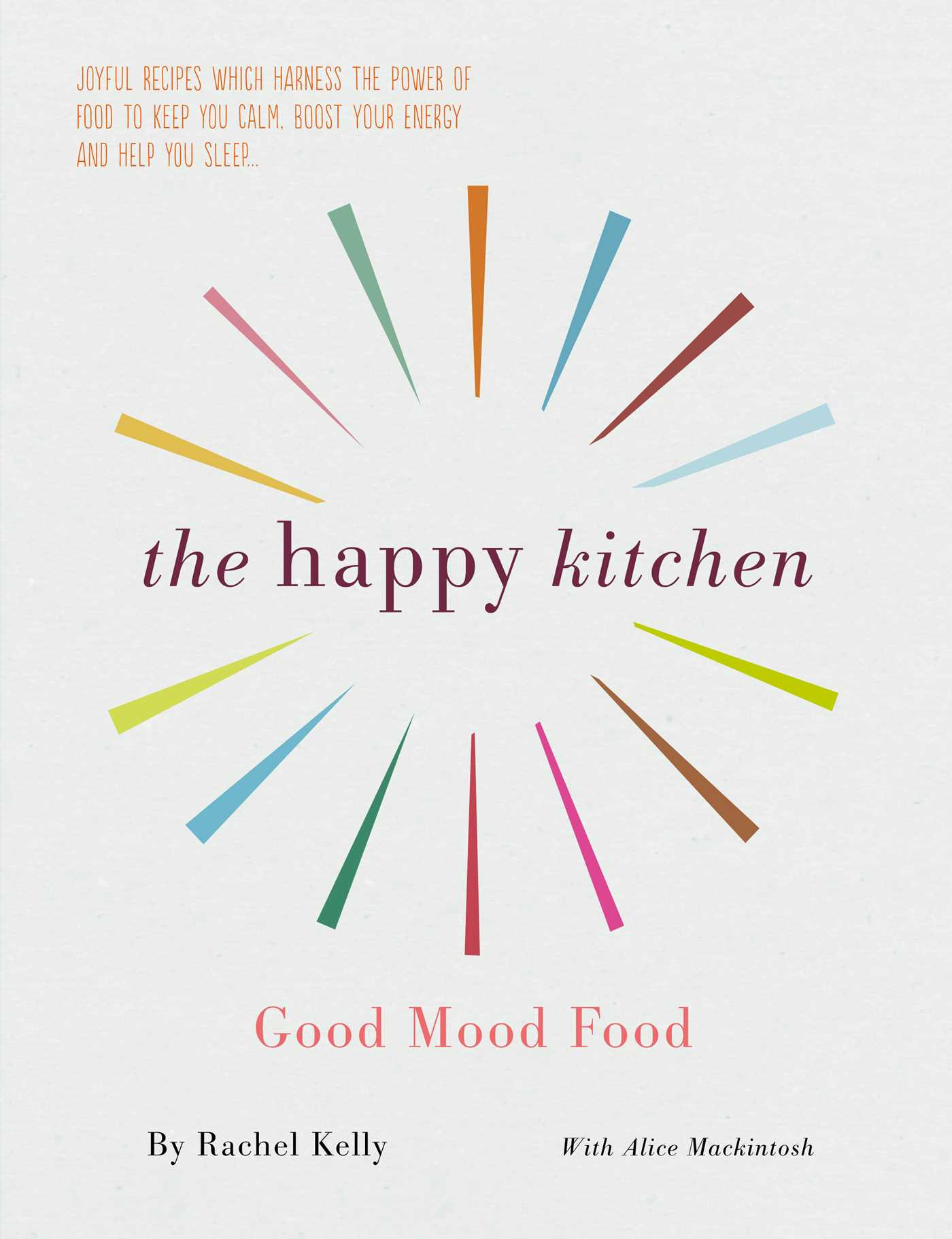 Happy Kitchen: Good Mood Food | Book by Rachel Kelly, Alice ...