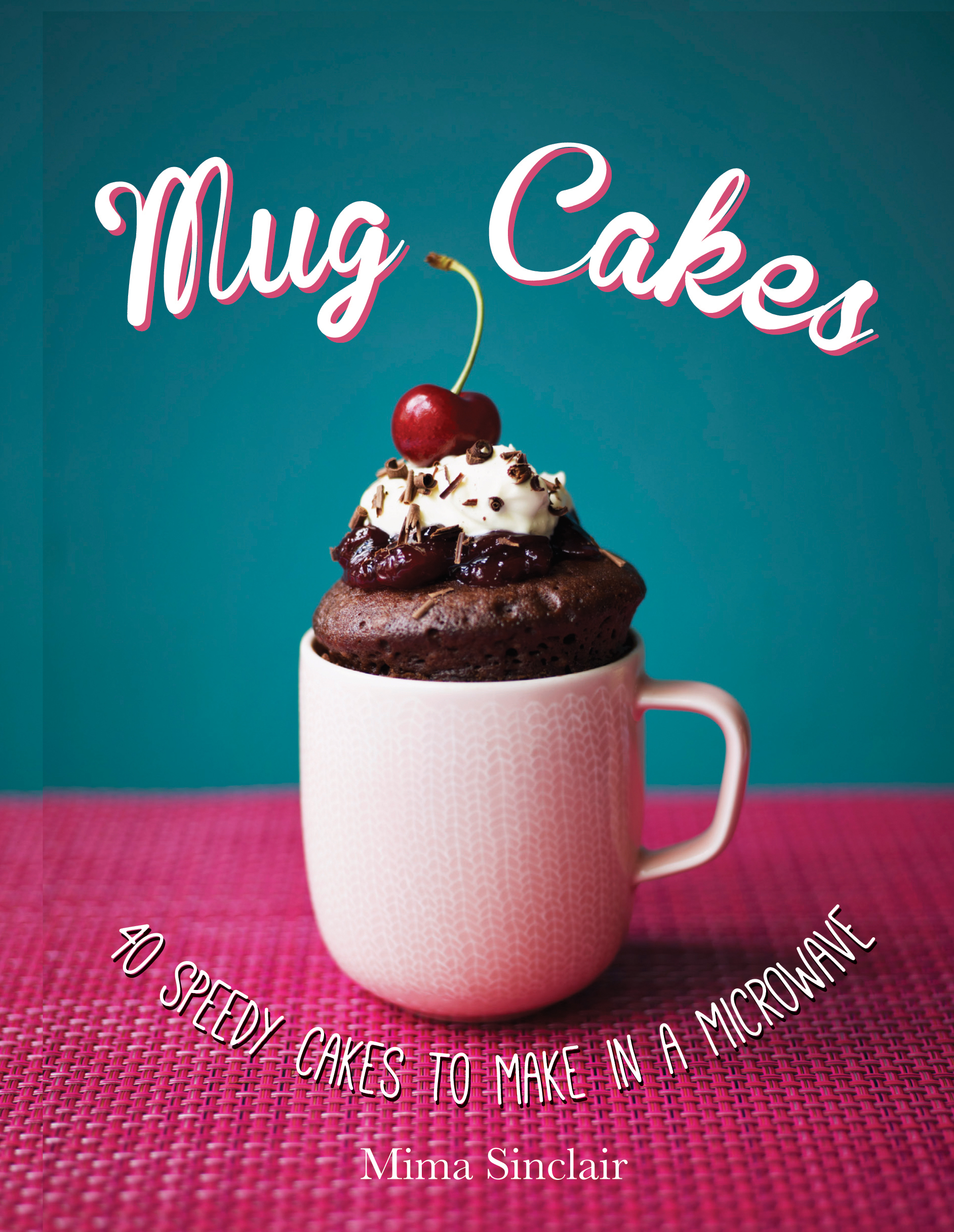 Mug Cakes: 40 speedy cakes to make in a microwave | Book by Mima ...