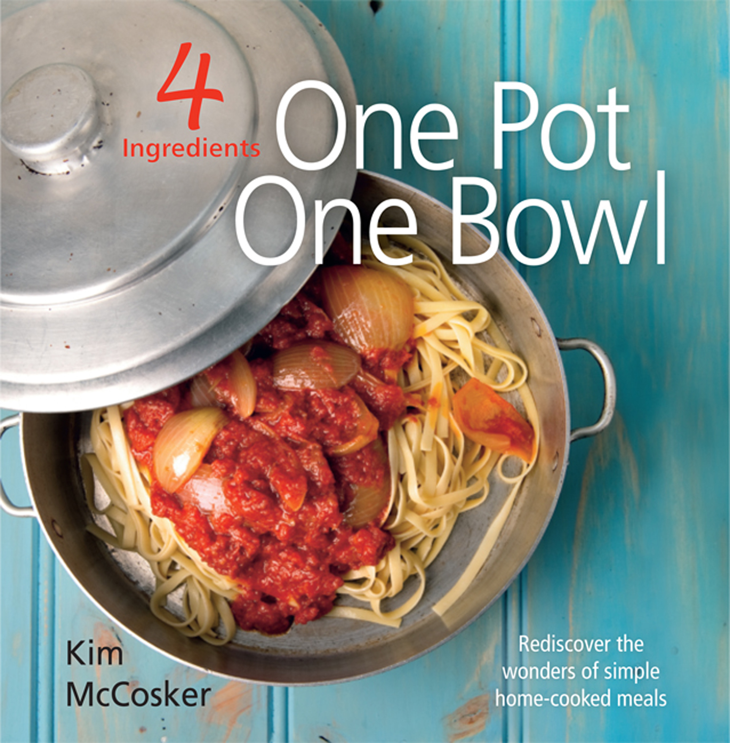 4 ingredients one pot one bowl book by kim mccosker kim mccosker book cover image jpg 4 ingredients one pot one bowl forumfinder Choice Image