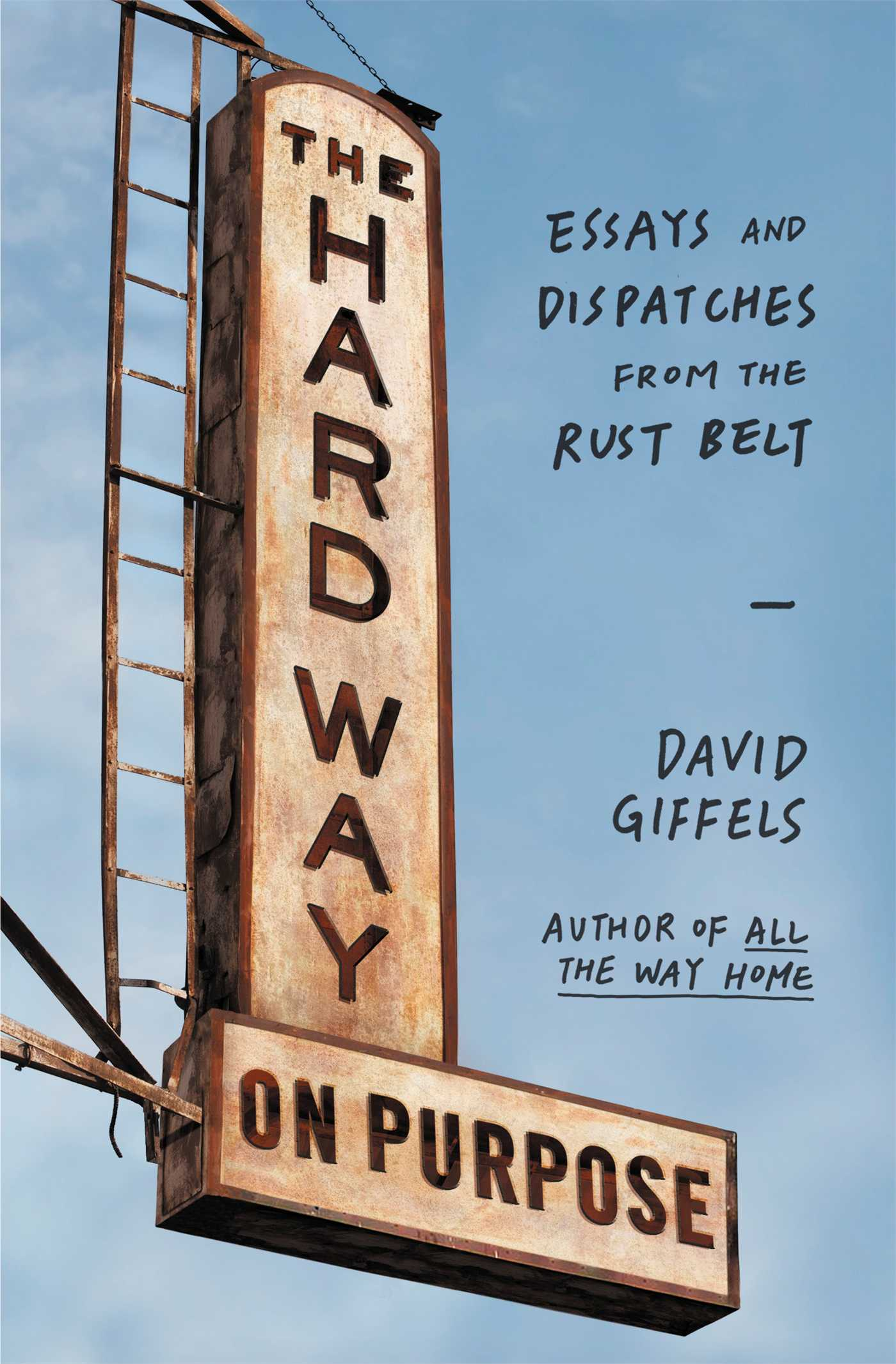 the hard way on purpose book by david giffels official essays and dispatches from the rust belt
