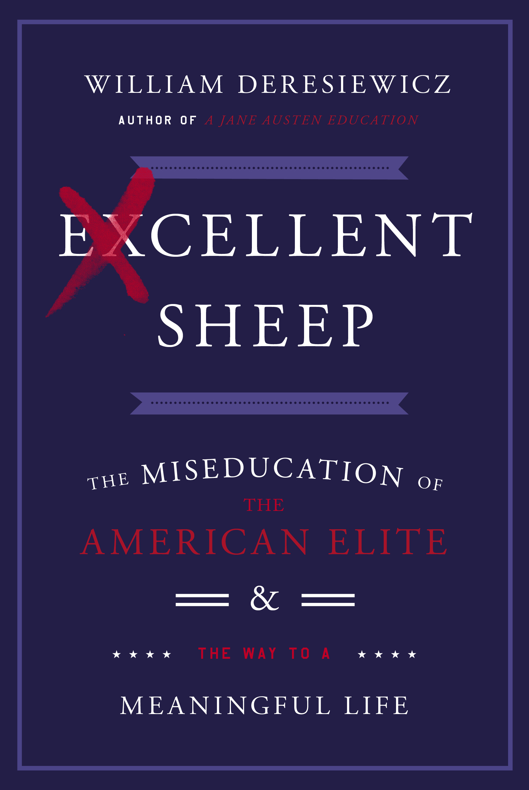 excellent sheep book by william deresiewicz official publisher the miseducation of the american elite and the way to a meaningful life