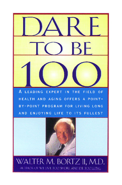 Dare To Be 100 Book By Walter M Bortzii Official Publisher Page