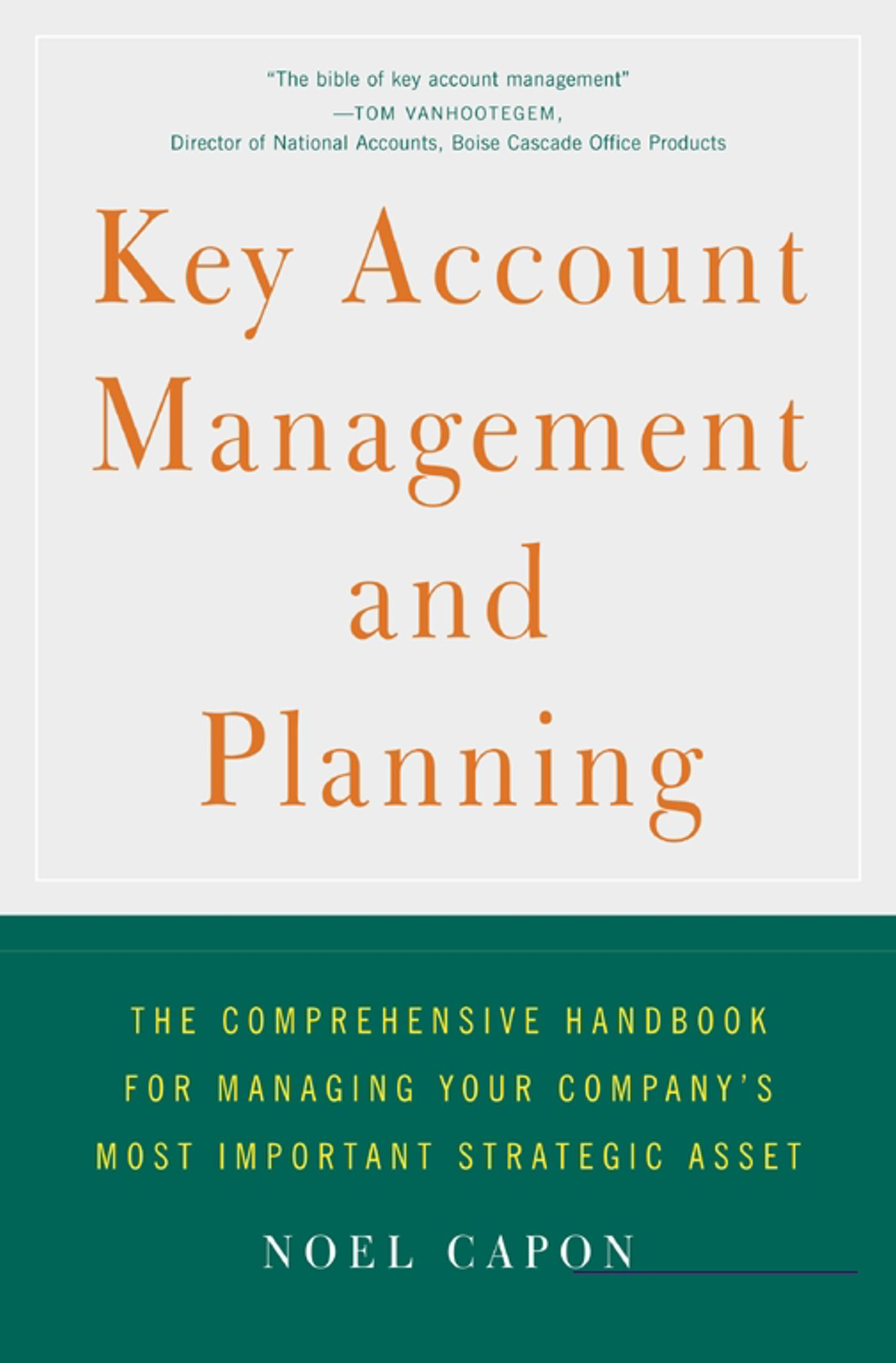 Key account management and planning ebook by noel capon official the comprehensive handbook for managing your companys most important strategic asset fandeluxe