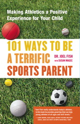 101 Ways to Be a Terrific Sports Parent