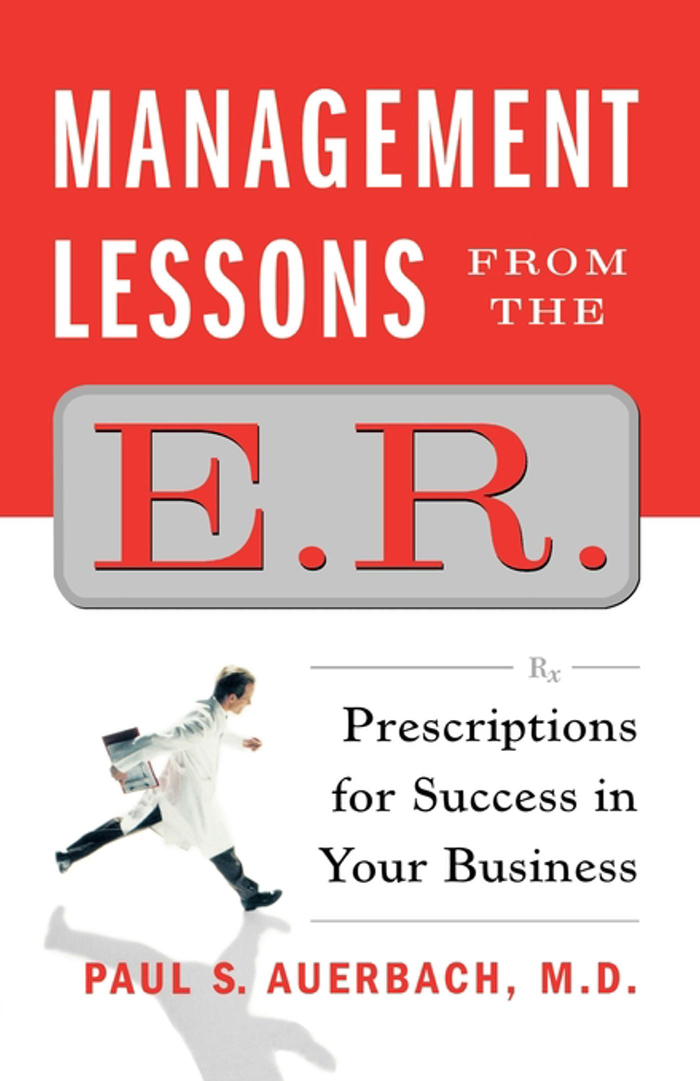 Management Lessons from the E.R.: Prescriptions for Success in Your Business