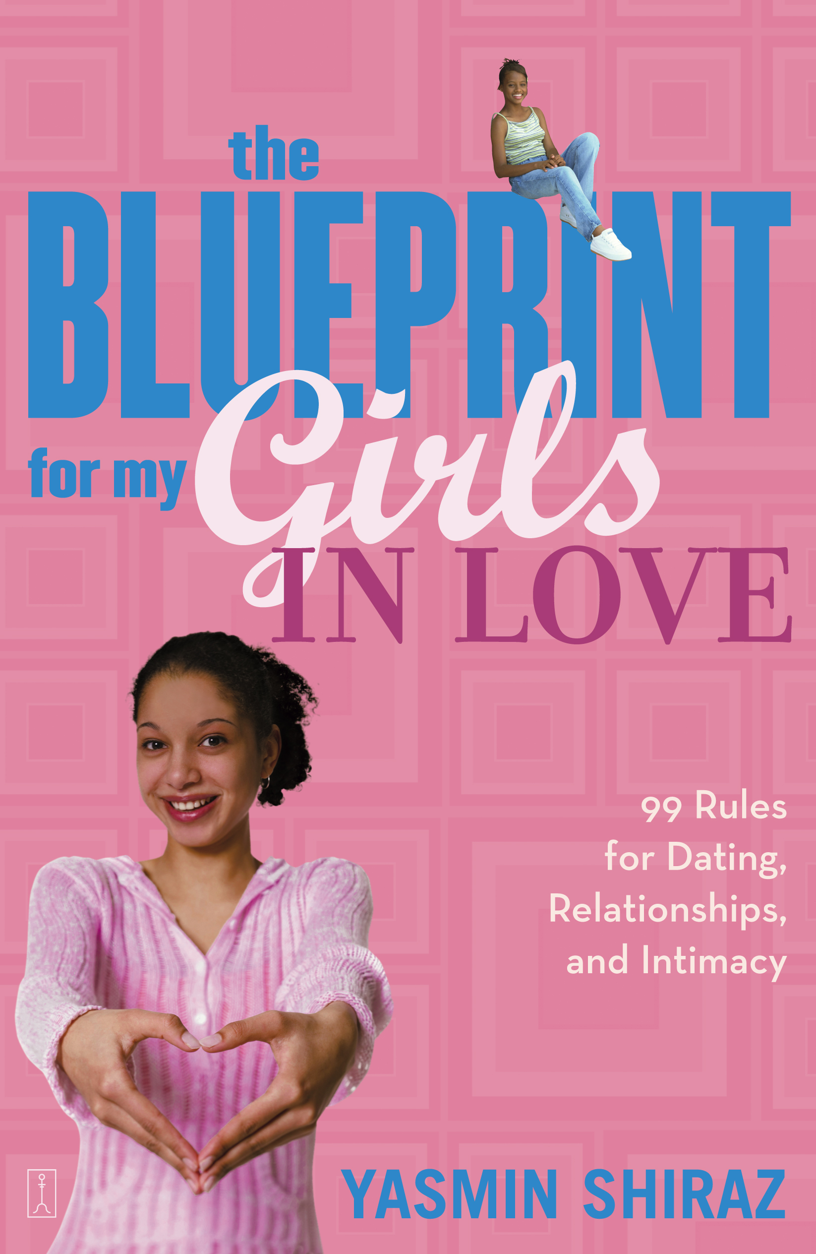 The blueprint for my girls in love book by yasmin shiraz cvr9780743270960 9780743270960 hr malvernweather Images