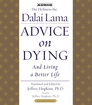 Advice On Dying: And Living A Better Life His Holiness the Dalai Lama and Ph.D. Jeffrey Hopkins