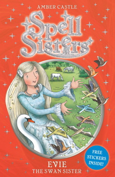 Spell Sisters: Evie the Swan Sister | Book by Amber Castle ...