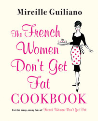 The French Women Don't Get Fat Cookbook | Book by Mireille ...