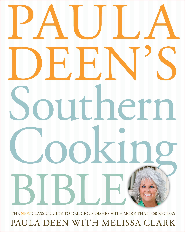 Paula Deen\'s Southern Cooking Bible | Book by Paula Deen, Melissa ...