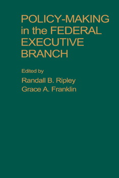 Policy Making in the Federal Executive Branch