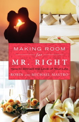 Buy Making Room for Mr. Right: How to Attract the Love of Your Life