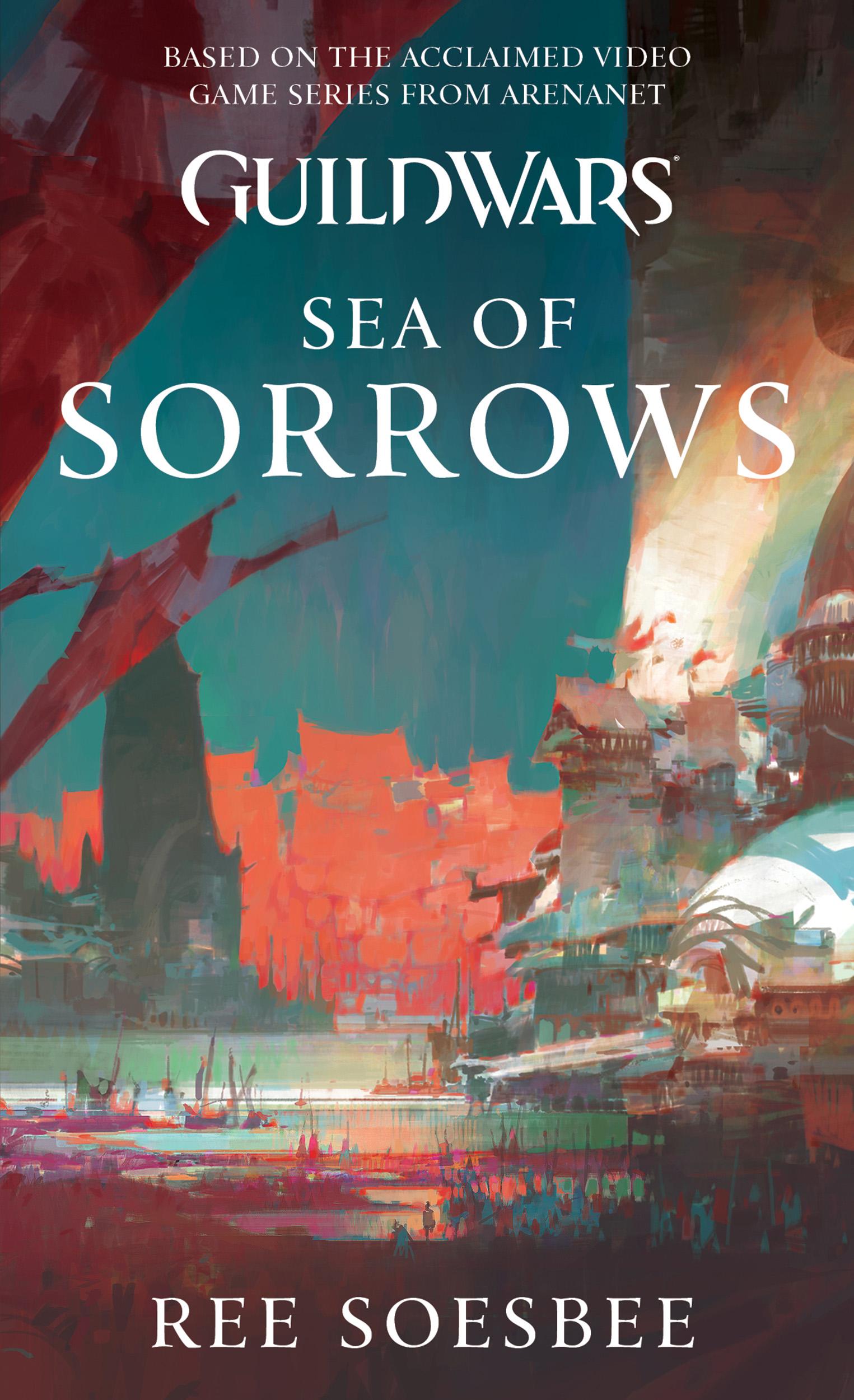 Guild Wars: Sea of Sorrows | Book by Ree Soesbee | Official