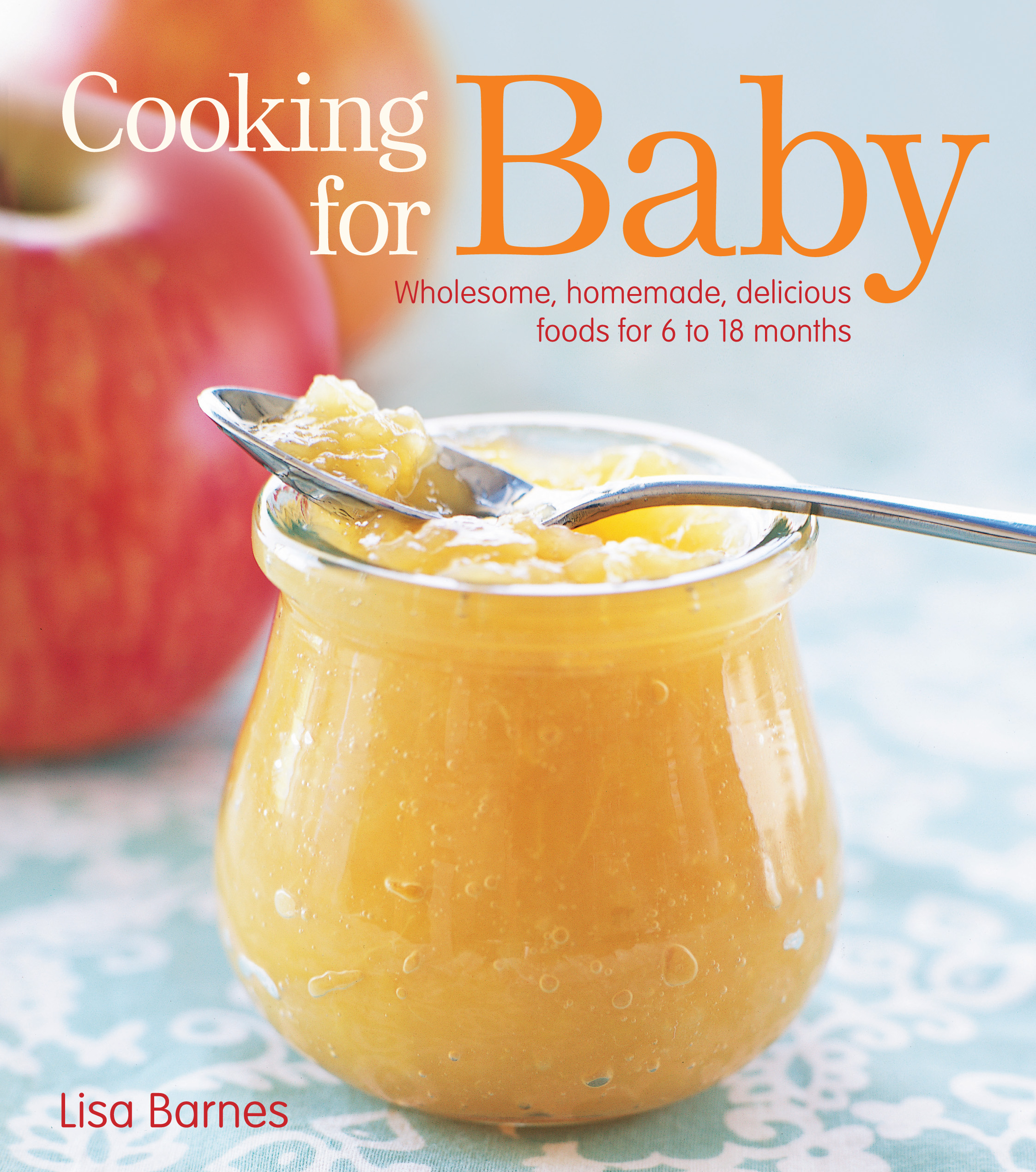 Cooking for baby book by lisa barnes official publisher page wholesome homemade delicious foods for 6 to 18 months cooking for baby forumfinder Gallery