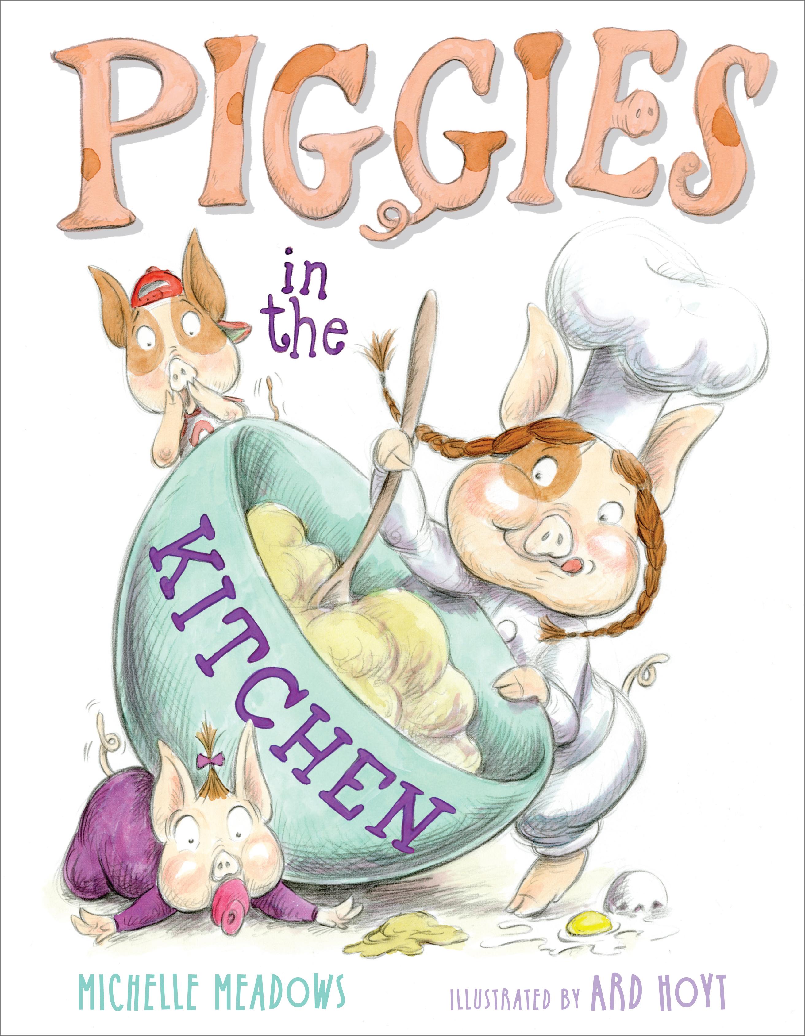 Piggies in the kitchen book by michelle meadows ard hoyt cvr9781416937876 9781416937876 hr piggies fandeluxe Image collections