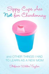Sippy Cups Are Not for Chardonnay book cover