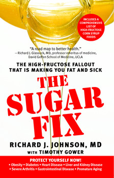 The Sugar Fix: The High-Fructose Fallout That Is Making You Fat and Sick Richard J Johnson and Timothy Gower
