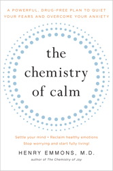 Buy The Chemistry of Calm: A Powerful, Drug-Free Plan to Quiet Your Fears and Overcome Your Anxiety