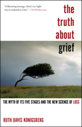 Buy The Truth About Grief: The Myth of Its Five Stages and the New Science of Loss