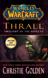 World of Warcraft: Thrall: Twilight of the Aspects book cover
