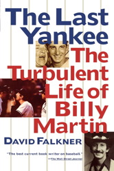 The Last Yankee: The Turbulent Life of Billy Martin