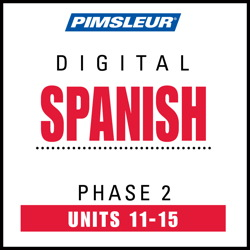 Spanish Phase 2, Unit 11-15: Learn to Speak and Understand Spanish with Pimsleur Language Programs Pimsleur