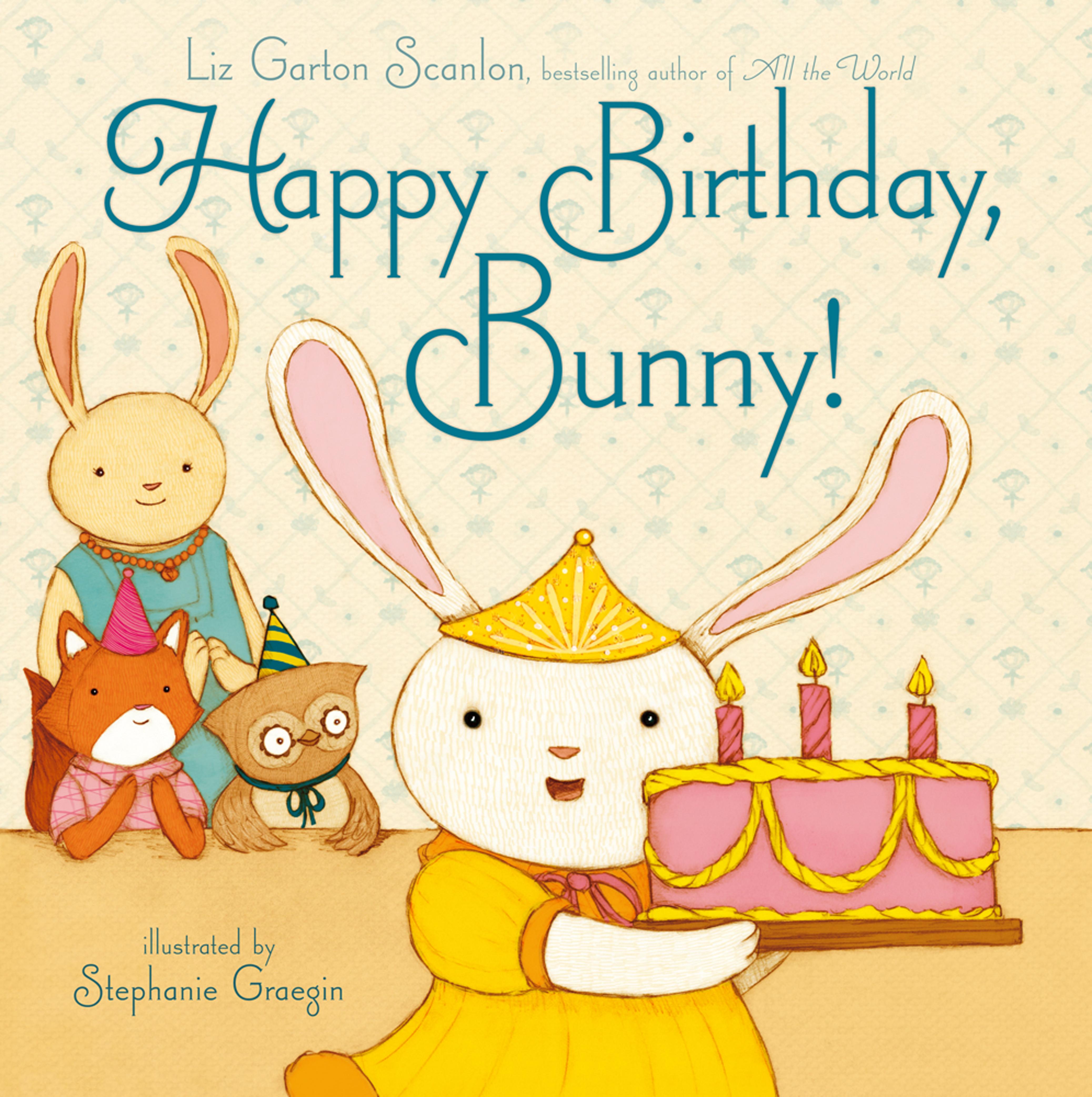 Happy Birthday, Bunny! | Book by Liz Garton Scanlon