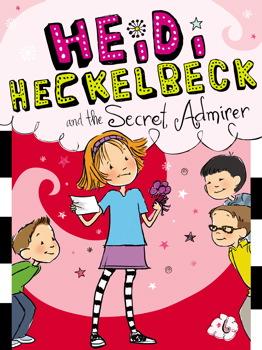 Heidi Heckelbeck and the Secret Admirer