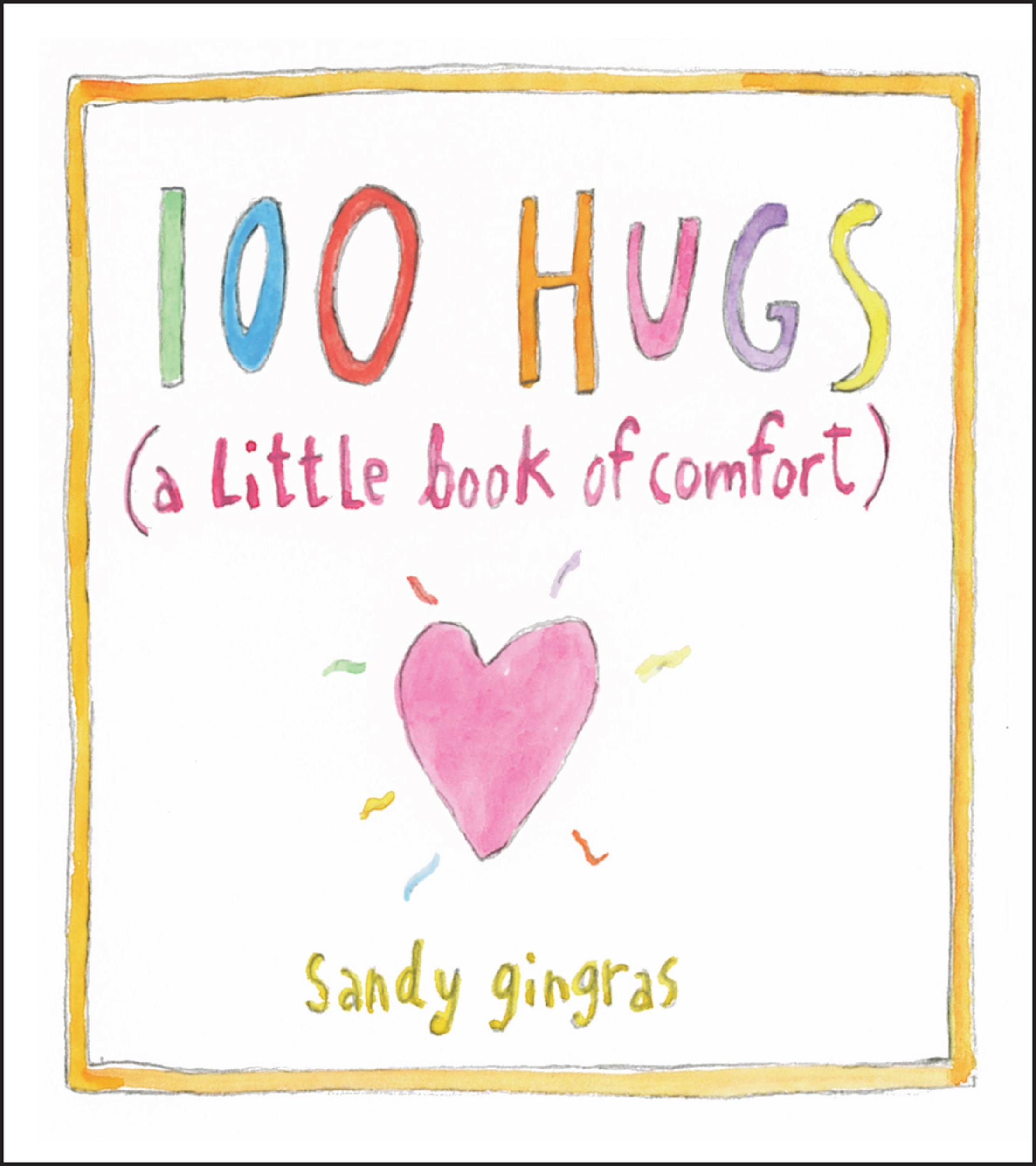 100 Hugs: A Little Book of Comfort Sandy Gingras