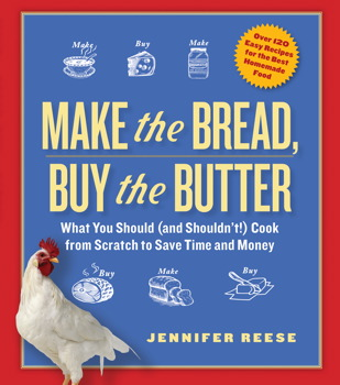 Buy Make the Bread, Buy the Butter: What You Should and Shouldn't Cook from Scratch — Over 120 Recipes for the Best Homemade Foods