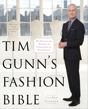 Buy Tim Gunn's Fashion Bible: The Fascinating History of Everything in Your Closet