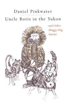 Uncle Boris in the Yukon and Other Shaggy Dog Stor