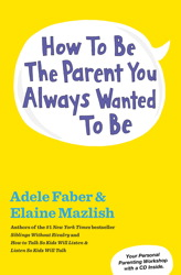 Buy How To Be The Parent You Always Wanted To Be