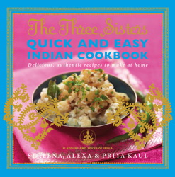 The Three Sisters Quick & Easy Indian Cookbook