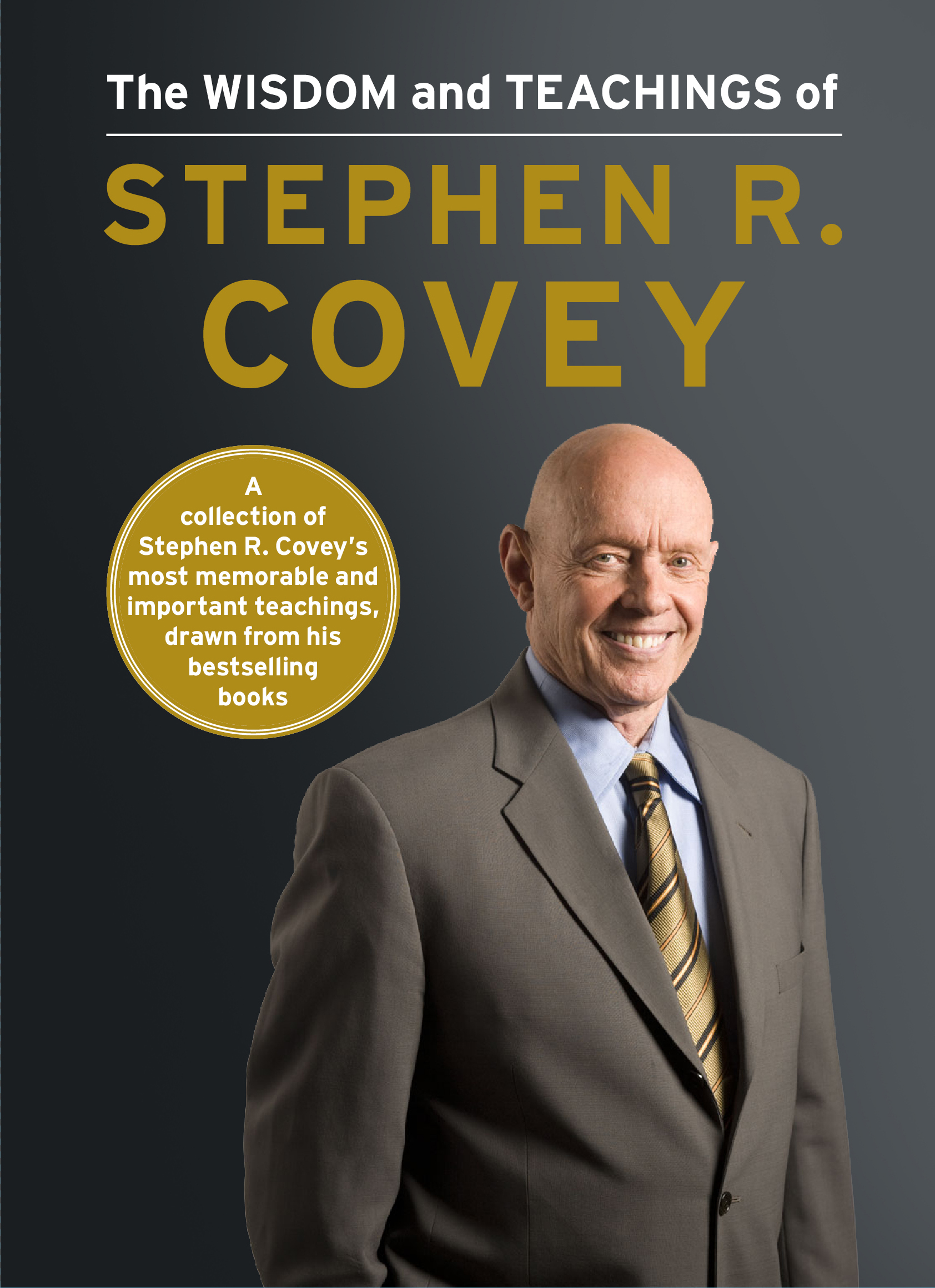 The Wisdom And Teachings Of Stephen R Covey Book By Stephen R