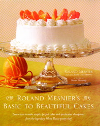 Roland Mesnier's Basic to Beautiful Cakes