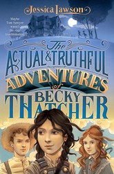 Actual truthful adventures of becky thatcher 9781481401500
