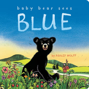 Baby Bear Sees Blue | Book by Ashley Wolff | Official Publisher Page ...