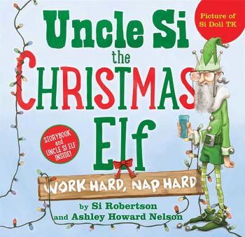 Uncle Si The Christmas Elf Book By Si Robertson Ashley