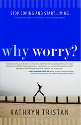 Buy Why Worry?: Stop Coping and Start Living