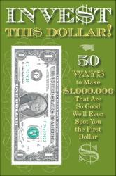 Invest This Dollar!