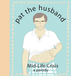 Buy Pat the Husband Mid-Life Crisis: A Parody