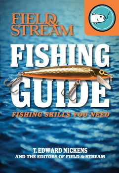 Field & Stream Skills Guide: Fishing | Book by T  Edward Nickens